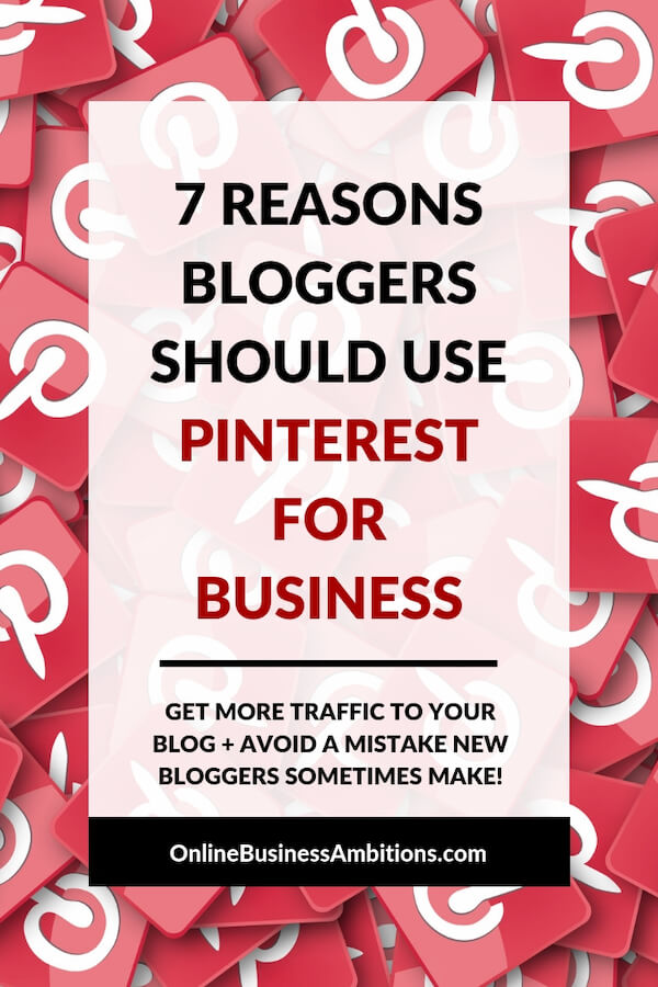 7 Reasons Bloggers Should Use Pinterest for Business Pinterest Pin